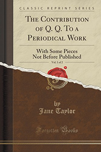 The Contribution of Q. Q. To a Periodical Work, Vol. 1 of 2: With Some Pieces Not Before Published (Classic Reprint)