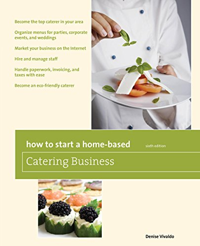 How To Start A Home-Based Catering Business: *Become The Top Caterer In Your Area *Organize Menus For Parties, Corporate Events, And Weddings *Market ... Caterer (Home-Based Business Series) front-981429
