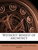 img - for Without benefit of architect book / textbook / text book