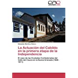 La Actuación del Cabildo en la primera etapa de la Independencia: El caso de las Ciudades Confederadas del Valle...