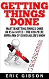img - for Getting Things Done: Master Getting Things Done In 15 Minutes - The Complete Summary of David Allen's Book (How To Get Things Done, Time Management, Productivity) book / textbook / text book