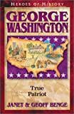 George Washington: True Patriot (Heroes of History) (1883002818) by Janet Benge