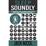 Sleep: Soundly!: 21 Proven Tips To Hack Your Sleep That Take 5 Minutes Or Less! ~ Jack Nicol