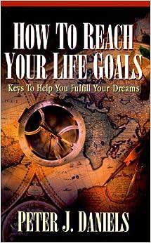 How to reach your life goals peter j daniels website