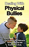 Dealing With Physical Bullies: How To Apply Self Defensive Techniques That Will Scare Off The Bully