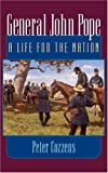 General John Pope: A LIFE FOR THE NATION (0252072596) by Cozzens, Peter
