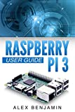 Raspberry Pi 3: 2016 User Guide (English Edition)