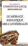 echange, troc Collectif, Christian Jacq - Le message initiatique des cathédrales