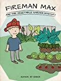 Fireman Max and the Vegetable Garden Mystery (The Adventures of Fireman Max Series - Stories for Kids Ages 4-8)