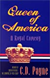 Queen of America: A Royal Comedy in Three Acts (1882647106) by Payne, C. D.