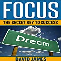 Focus: The Key to Success: How to Use the Power of Focus to Live a Successful Life Audiobook by David James Narrated by Skyler Morgan
