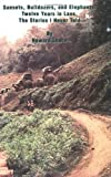 img - for Sunsets, Bulldozers, And Elephants: Twelve Years in Laos, The Stories I Never Told book / textbook / text book