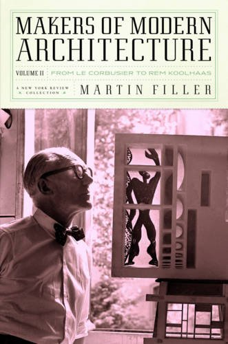 Makers of Modern Architecture Vol II: From Le Corbusier to Rem Koolhaas: 2 (New York Review Collections)