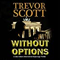 Without Options: A Jake Adams International Espionage Thriller (       UNABRIDGED) by Trevor Scott Narrated by Bronson Pinchot