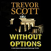 Without Options: A Jake Adams International Espionage Thriller Audiobook by Trevor Scott Narrated by Bronson Pinchot