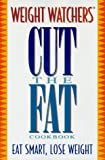 WEIGHT WATCHERS CUT THE FAT COOKBOOK: Eat Smart. Lose Weight (0028603907) by Weight Watchers