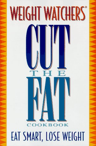 WEIGHT WATCHERS CUT THE FAT COOKBOOK: Eat Smart. Lose Weight PDF