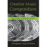 Creative Music Composition: The Young Composer's Voiceby Margaret Lucy Wilkins