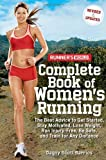 Runners World Complete Book of Womens Running: The Best Advice to Get Started, Stay Motivated, Lose Weight, Run Injury-Free, Be Safe, and Train for Any Distance (Runners World Complete Books)