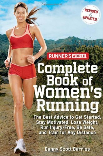 Runner\'s World Complete Book of Women\'s Running: The Best Advice to Get Started, Stay Motivated, Lose Weight, Run Injury-free, Be Safe, and Train for Any Distance (Runner\'s World Complete Books)
