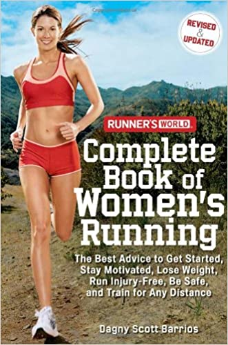 Runner's World Complete Book of Women's Running: The Best Advice to Get Started, Stay Motivated, Lose Weight, Run Injury-Free, Be Safe, and Train for Any Distance (Runner's World Complete Books)