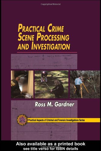 Practical Crime Scene Processing and Investigation (Practical Aspects of Criminal & Forensic Investigations)