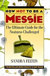 How Not to Be a Messie: The Ultimate Guide for the Neatness Challenged : The Messies Manual/the Messie Motivator
