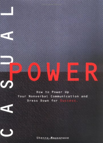 Casual Power:: How to Power Up Your Nonverbal Communication & Dress Down for Success
