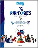 16 pintores muy, muy importantes / 16 Very, Very Important Painters (Learn More Series) (Spanish Edition)