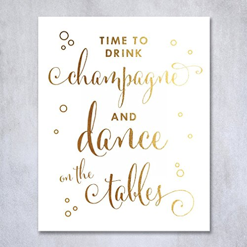 Time To Drink Champagne and Dance on the Tables Gold Foil Decor Print Wedding Reception Signage Bar Cart Sign Beer Drinks Party 8 inches x 10 inches