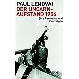 """Der Ungarnaufstand 1956: Eine Revolution und ihre Folgenvon """"Paul Lendvai"""""""