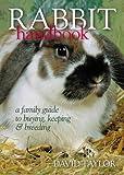 Rabbit Handbook: A Family Guide To Buying, Keeping & Breeding