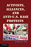Activists, Alliances, and Anti-U.S. Base Protests (Cambridge Studies in Contentious Politics)