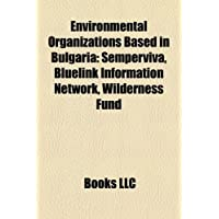 Environmental Organizations Based in Bulgaria: Semperviva, Bluelink Information Network, Wilderness Fund