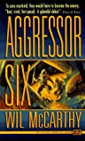 Aggressor Six (0451454057) by Wil McCarthy