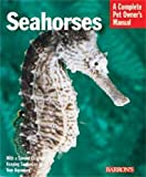 Seahorses (Barron s Complete Pet Owner s Manuals)