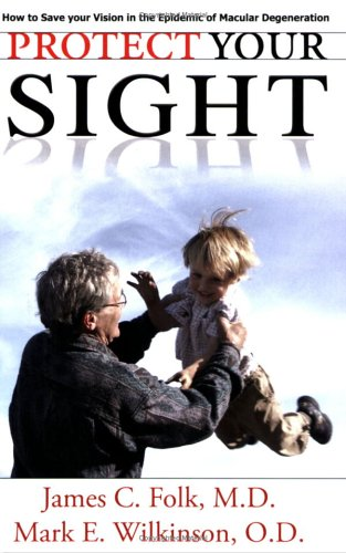 Protect Your Sight: How to Save Your Vision in the Epidemic of Age-Related Macular Degeneration