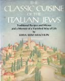 The Classic Cuisine of the Italian Jews: Traditional Recipes and Menus and a Memoir of a Vanished Way of Life