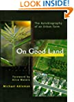 On Good Land: The Autobiography of an...