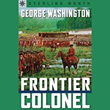 Sterling Point Books: George Washington: Frontier Colonel (       UNABRIDGED) by Sterling North Narrated by Benjamin Becker