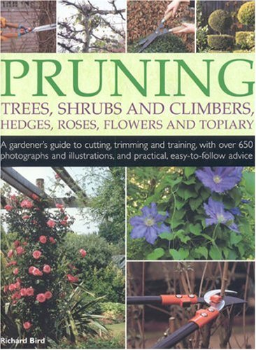 Pruning Trees, Shrubs and Climbers, Hedges, Roses, Flowers and Topiary: A Gardener's Guide to Cutting, Trimming and Training Ornamental Trees, Shrubs, ... and Practical, Easy-to-follow Advice