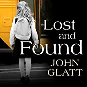 Lost and Found: The True Story of Jaycee Lee Dugard and the Abduction That Shocked the World | [John Glatt]