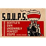 S.O.U.P.S.: Seattle's Own Undeniably Perfect Soups book cover