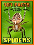 101 Facts... SPIDERS! Amazing Facts, Photos & Video Links to Some of the World's Most Awesome Animals. (101 Animal Facts Book 19)