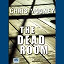 The Dead Room (       UNABRIDGED) by Chris Mooney Narrated by Regina Reagan