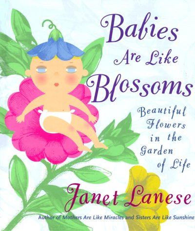 BABIES ARE LIKE BLOSSOMS: Beautiful Flowers in the Garden of Life