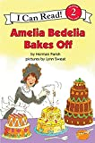 Amelia Bedelia Bakes Off (I Can Read Book 2) (0060843608) by Parish, Herman