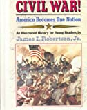 Civil War!: America Becomes One Nation (0785790608) by Robertson, James I.