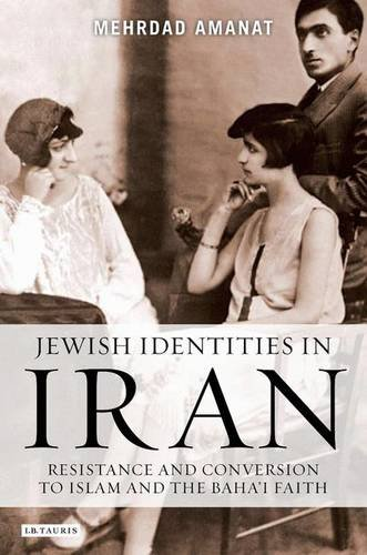 Jewish Identities in Iran: Resistance and Conversion to Islam and the Baha'i Faith
