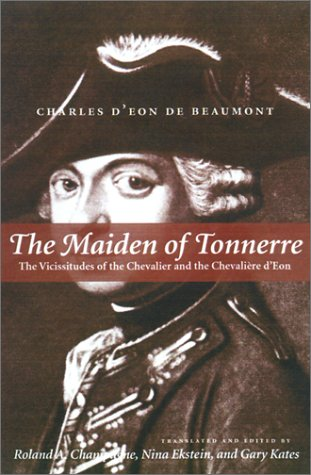 The Maiden of Tonnerre  The Vicissitudes of the Chevalier and the Chevalière d'Eon, Beaumont, Charles d'Eon de; Champagne, Roland A. & Nina Claire Ekstein & Gary Kates